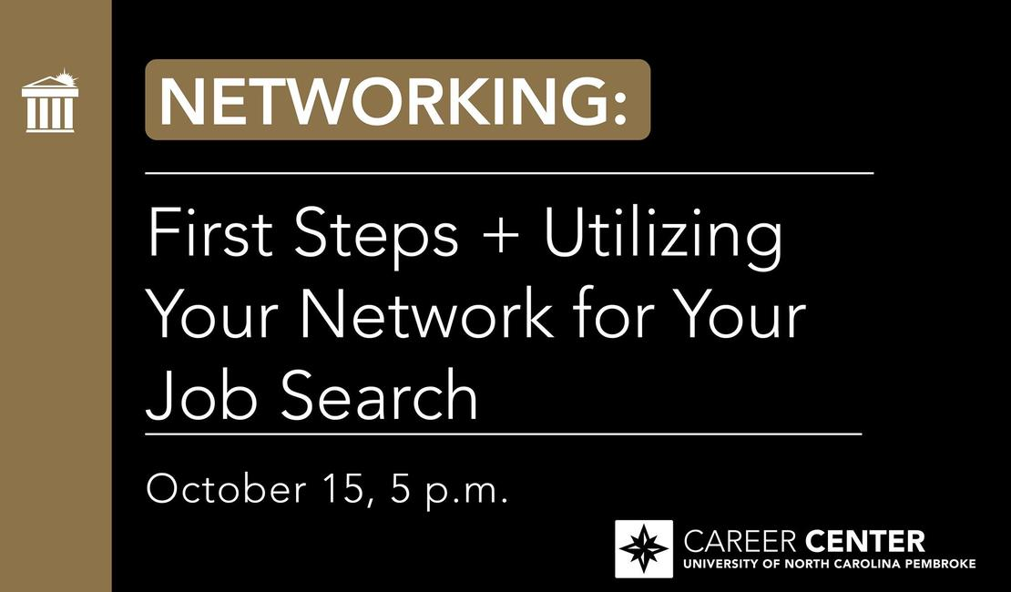 Networking- The First Steps and Utilizing Your Network For Your Job Search October 15 5PM