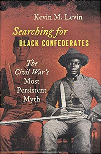 Searching for Black Confederates: The Civil War's Most Persistent Myth